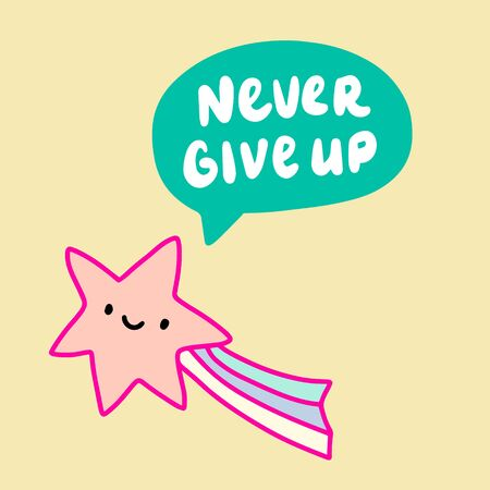 Never give up hand drawn vector illustration with star saying speech bubble cute kawaii design Ilustrace