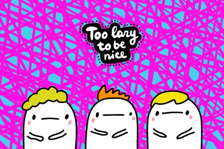 Too lazy to be nice hand drawn vector illustration in cartoon comic style group of people lettering Foto de archivo - 134237986