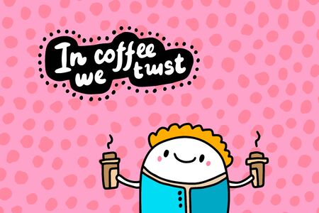 In coffee we trust hand drawn vector illustration in cartoon comic style man holding cups of drink lettering 向量圖像