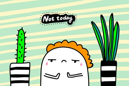 Not today hand drawn vector illustration in cartoon comic style sad man textured background lettering