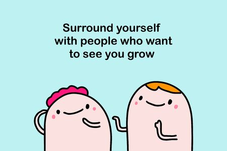 Surround yourself with people who want to see you grow hand drawn vector illustration in cartoon comic style