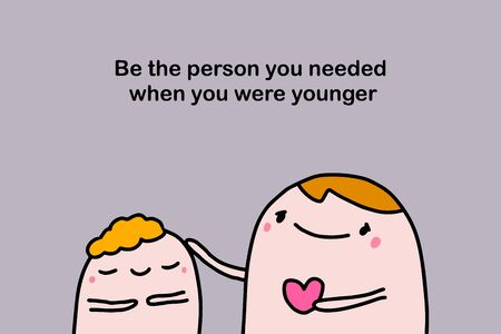 Be the person you needed when were younger hand drawn vector illustration in cartoon comic style father touching son phrase quote