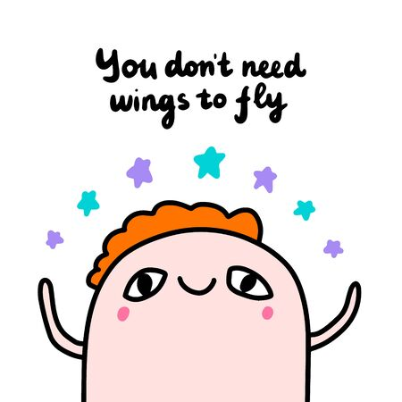 You don't need wings to fly hand drawn vector illustration in cartoon comic style cute man holding stars print poster cards
