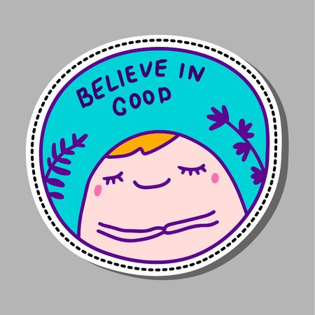 Believe in good hand drawn vector illustration sticker pin patch cartoon comic style calm man turquoise violet