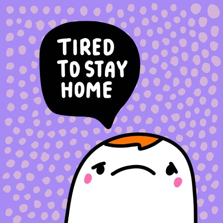 Tired to stay home hand drawn vector illustration in cartoon comic style man sad speech bubble isolation quarantine covid-19 coronavirus Illusztráció