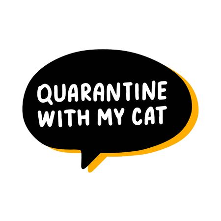 Quarantine my cat hand drawn vector illustration speech bubble in cartoon comic style covid-19 coronavirus pandemic print poster card banner