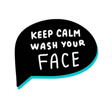 Keep calm wash your face hand drawn vector illustration speech bubble in cartoon comic style covid-19 coronavirus pandemic print poster card banner