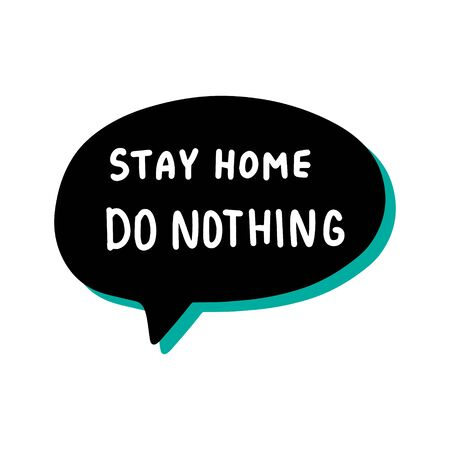 Stay home do nothing hand drawn vector illustration speech bubble in cartoon comic style covid-19 coronavirus pandemic print poster card banner 일러스트