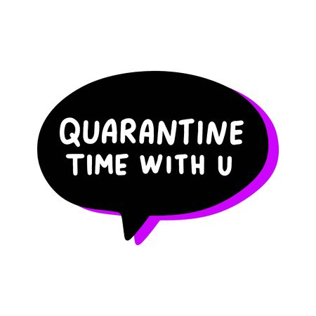 Quarantine time with you hand drawn vector illustration speech bubble in cartoon comic style covid-19 coronavirus pandemic print poster card banner