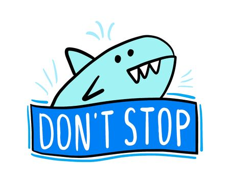 Don't stop hand drawn vector illustration in cartoon comic style big fish expressive label lettering 일러스트