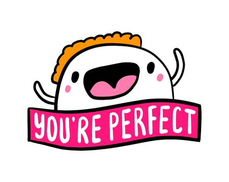 You are perfect hand drawn vector illustration in cartoon doodle style man cheerful expressive label lettering