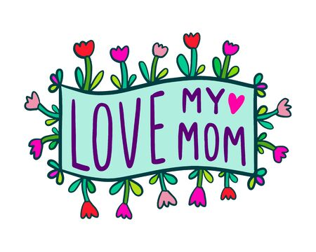 Love my mom hand drawn vector illustration in cartoon doodle style blooming label lettering vibrant colors