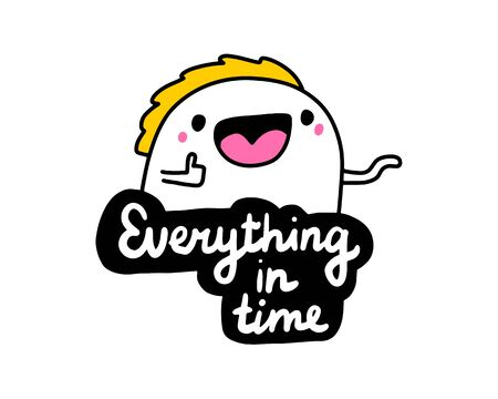Everything in time hand drawn vector illustration in cartoon comic style man cheerful lettering label black white Illustration