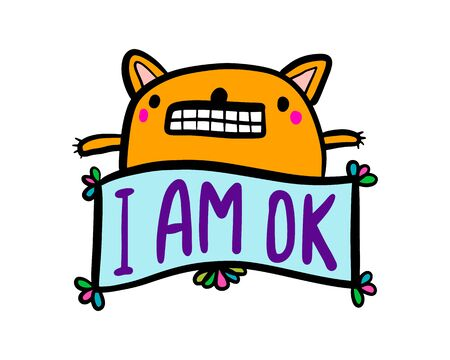 I am ok hand drawn vector illustration in cartoon comic style cat expressive label lettering vibrant colors