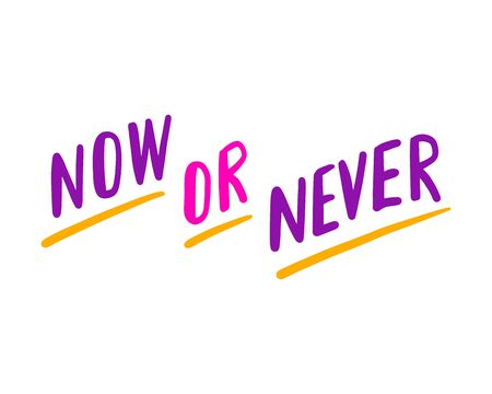 Now or never hand drawn vector lettering violet pink purple colors motivation phrase