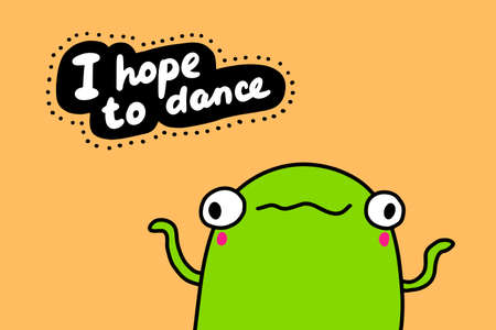 I hope to dance hand drawn vector illustration in cartoon doodle style