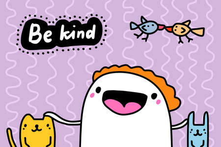 Be kind hand drawn vector illustration in cartoon doodle style man expressive touches cat rabbit