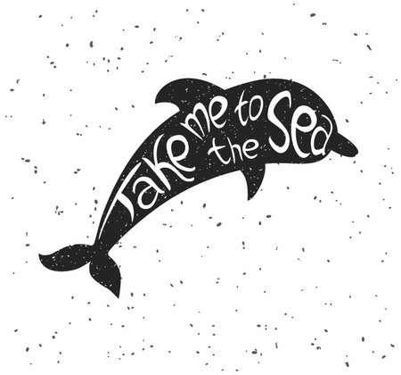 """dauphin: Hand drawn affiche vintage avec des dauphins. Former dauphin noir avec le texte """"Prenez-moi � la mer"""" sur un fond blanc avec une texture d'�ge"""