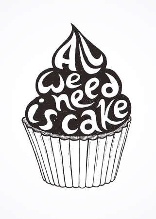 black coffee: Hand-drawn cupcake with text All we need is cake. Isolated on white background