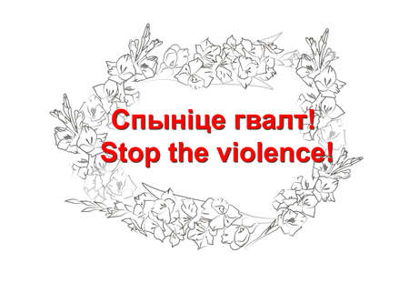 Red Caption Stop Violence in Belarusian and English in wreath of flowers. Frame of white gladiolus. Protests in Belarus after election results on August 9, 2020. Vector template isolated for banner, social media, posters