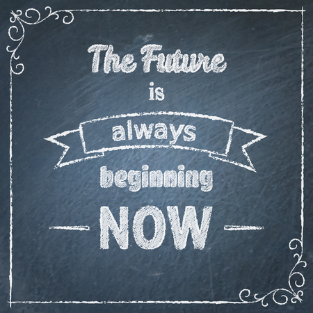 beginning: The Future Is Always Beginning Now typographic background Illustration