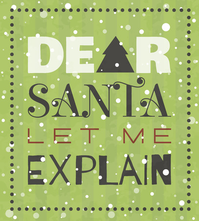 Dear Santa let me explain New year or Christmas grunge poster. Typographic lettering for banner, t-shirt, postcard, poster, card, invitation template. Retro style vector illustration.