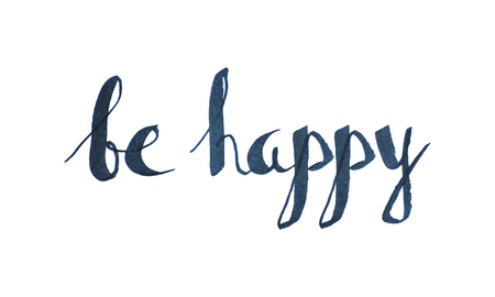 be happy: Be happy inspiration quotation. Lettering. Hand drawn calligraphy motivation concept for card, t-shirt, template, banner, postcard, poster design. Grunge style vintage vector illustration. Illustration