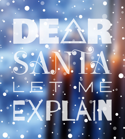 dear: Dear Santa let me explain New year or Christmas poster. Typographic lettering for banner, t-shirt, postcard, poster, card, invitation template. Background of blurred holiday photo. Vector illustration Illustration