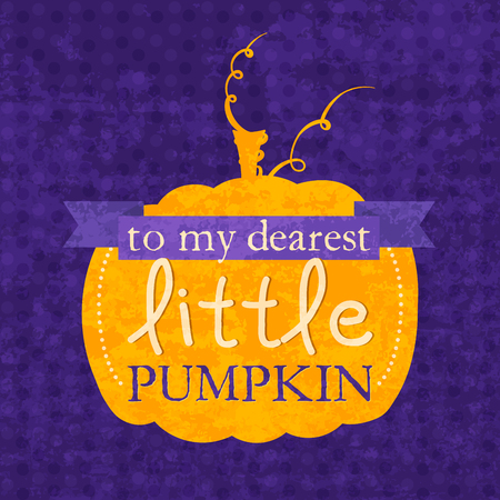 dearest: To my dearest little pumpkin Halloween phrase. Lettering design for card, t-shirt, template, banner, postcard, poster design. Grunge style vintage vector illustration.