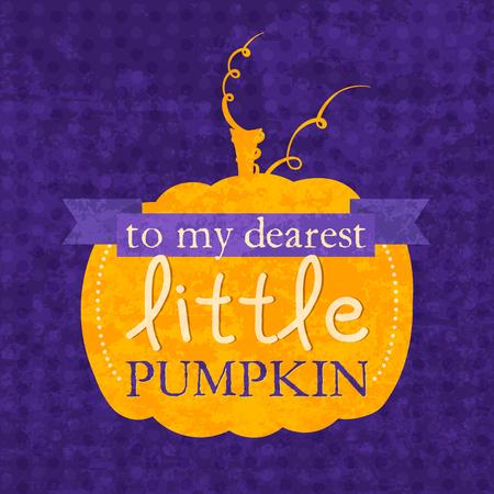 dearest: To my dearest little pumpkin Halloween phrase. Lettering design for card, t-shirt, template, banner, postcard, poster design. Grunge style vintage vector illustration.