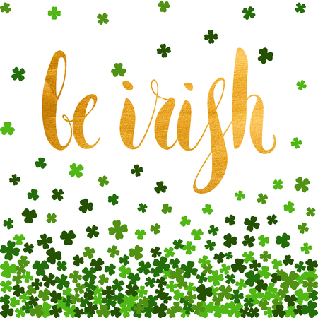 Be irish gold lettering for St. Patricks day on background of the falling clover leaves. Design for banner, card, invitation, postcard, textile, wrapping paper. Vector illustration.