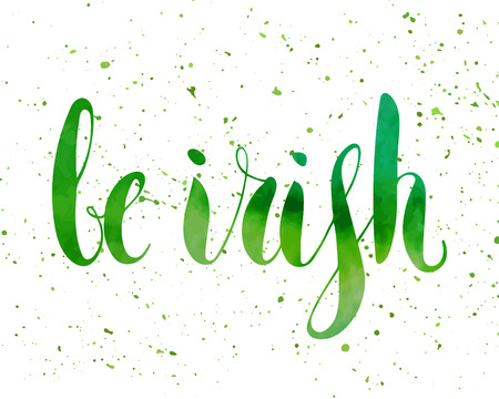 be green: Be irish lettering for St. Patricks day. Green watercolour textured handwritten calligraphic inscriptions. Design element for greeting card, banner, invitation, postcard, flyer. Vector illustration.