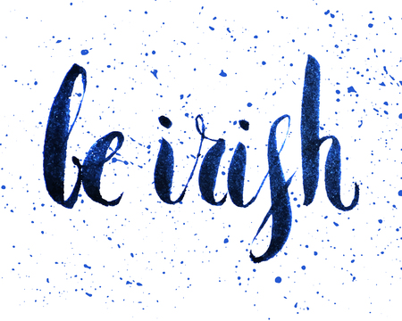 patrik day: Be irish lettering for St. Patricks day. Ink textured handwritten calligraphic inscriptions. Design element for greeting card, banner, invitation, postcard, vignette, flyer. Vector illustration.