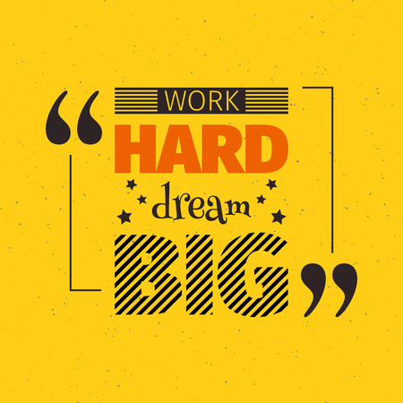 hard: Work hard dream big inspiration quotation. Lettering. Motivation concept for card, t-shirt, template, banner, postcard, poster design. Grunge style vintage vector illustration. Illustration