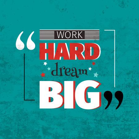 dreams: Work hard dream big inspiration quotation. Lettering. Motivation concept for card, t-shirt, template, banner, postcard, poster design. Grunge style vintage vector illustration. Illustration