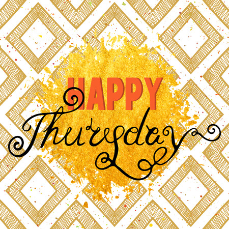 thursday: Handwritten inscription Happy Thursday on rhomb beige and gold stain background. Hand drawn lettering for banner, calendar, planner, poster, postcard, save the date card. Vector illustration. Illustration