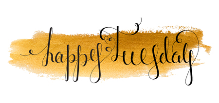 tuesday: Handwritten inscription Happy Tuesday on paint background. Handdrawn calligraphy lettering for banner, calendar, planner, poster, t-shirt, postcard, save the date card. Isolated vector illustration.