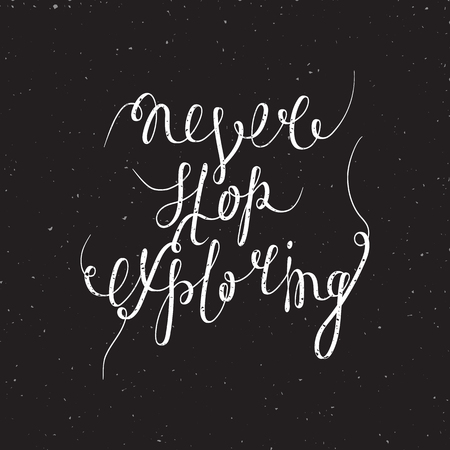 exploring: Never stop exploring inspiration quotation. Hand drawn calligraphy motivation concept for card, t-shirt, template, banner, postcard, poster design. Vintage vector illustration in grunge style.