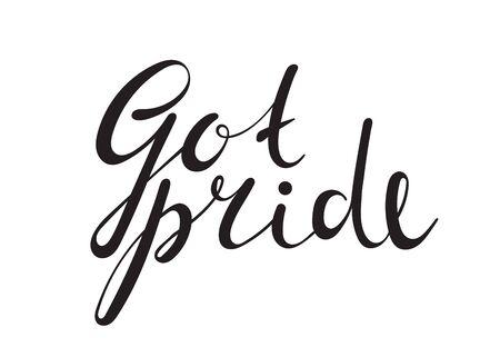 homophobia: Got pride handwriting inscription on white background. Calligraphy lettering design for lgbt card, banner, poster, postcard. Design for International day against homophobia. Vector illustration.
