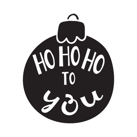Ho ho ho to you quote in Christmas ball. Hand drawn letters on white background. For design greeting cards, posters, flyers and banners. Xmas design. Vector illustration.