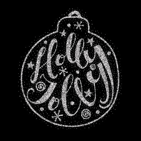 Holly Jolly quote in Christmas ball. Hand drawn letters with silver dust texture on black background. For design greeting cards, posters, flyers and banners. Xmas design. Vector illustration.