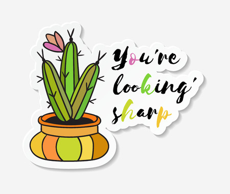 Sticker with cactus in pot with the inscription You are looking sharp. Colored funny cute cactus with black contour. Design for tag, label, sticker, postcard, greeting card. Vector illustration.