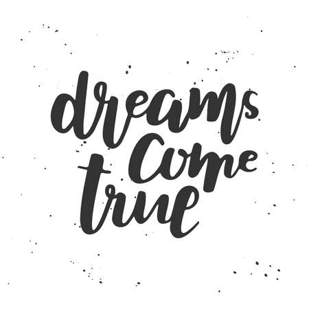 true: Dreams come true. Artistic lettering. Motivational quote.  Hand drawn lettering isolated on white background.  Vector illustration
