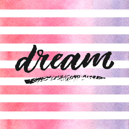 Dream hand drawn lettering on watercolor stripes in violet and pink colors.