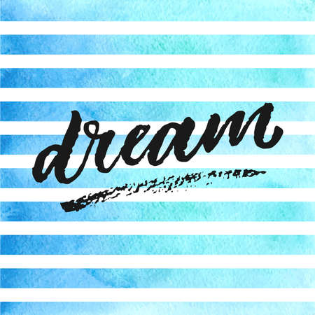 Dream hand drawn lettering on blue watercolor stripes.