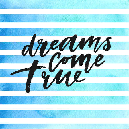 Dreams come true hand drawn lettering on blue watercolor stripes.