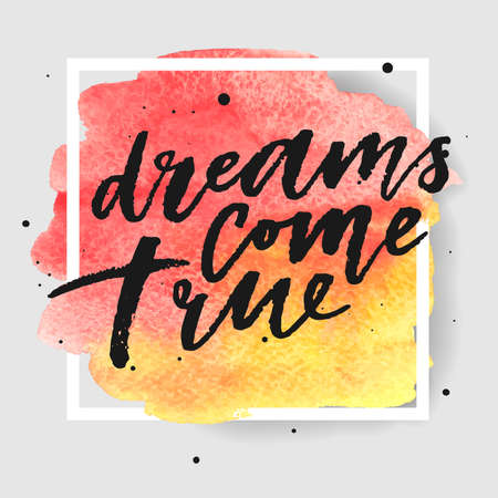 Dreams come true hand drawn lettering in square frame on watercolor splash in red and yellow colors. Template for design. Vector illustration. Inspirational quote.