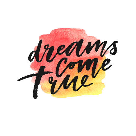 Dreams come true hand drawn lettering on watercolor splash in red and yellow colors. Template for design. Vector illustration. Inspirational quote.