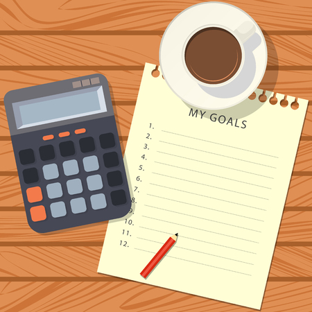 The notebook sheet with a list of my goals, red pencil, calculator and cup of coffee on a wooden table. Top view. Vector illustration