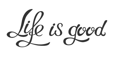 Hand made lettering phrase Life is good. Hand drawn text. Motivation and inspiration positive quote. Isolated on white background. Vector illustration.